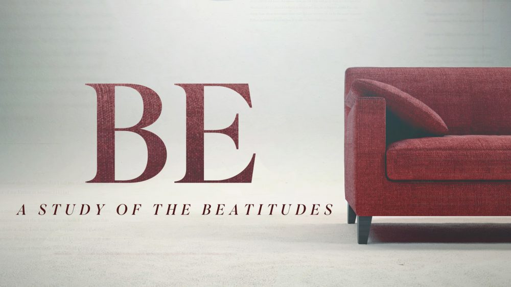 Be: A Study of the Beatitudes